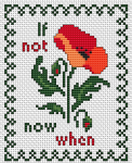 "Cross-stitched quote- ""If Not Now When"" and a poppy flower."