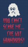 Cross stitched quote pattern with the text:You can't scare me ... I've got grandkids!