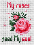 Beautiful pink roses free cross stitch  pattern with the text:My roses feed my soul.It would be a nice gift to any gardener or a lover of roses.