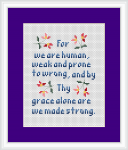"""For we are human, weak and prone to wrong,